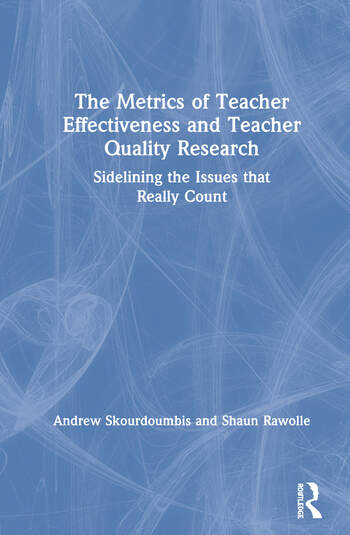 The Metrics of Teacher Effectiveness and Teacher Quality Research Sidelining the Issues that Really Count book cover