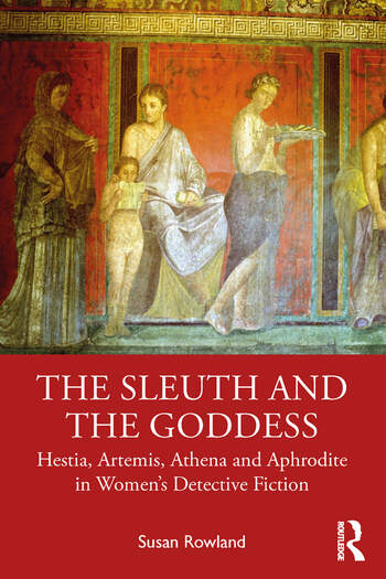 The Sleuth and the Goddess Hestia, Artemis, Athena and Aphrodite in Women's Detective Fiction book cover