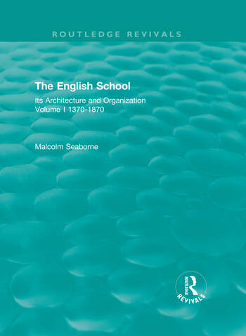 The English School Its Architecture and Organization 1370-1870 book cover