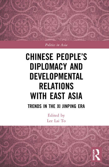 Chinese People's Diplomacy and Developmental Relations with East Asia Trends in the Xi Jinping Era book cover