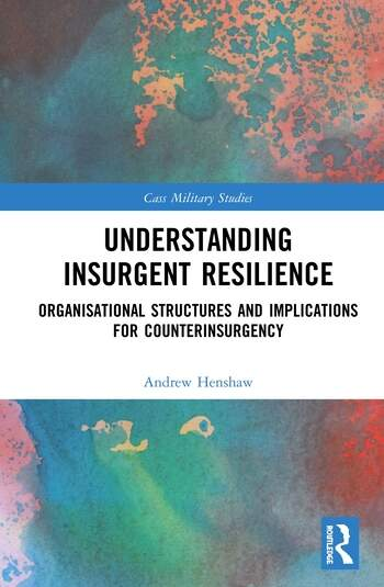 Understanding Insurgent Resilience Organizational Structures and the Implications for Counterinsurgency book cover