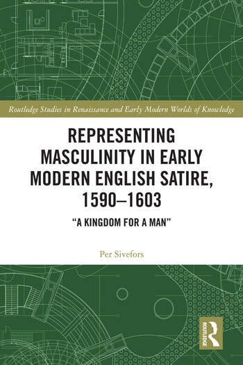 Representing Masculinity in Early Modern English Satire, 1590–1603
