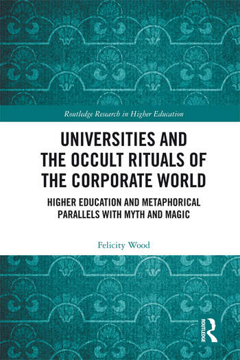 Universities and the Occult Rituals of the Corporate World Higher Education and Metaphorical Parallels with Myth and Magic book cover