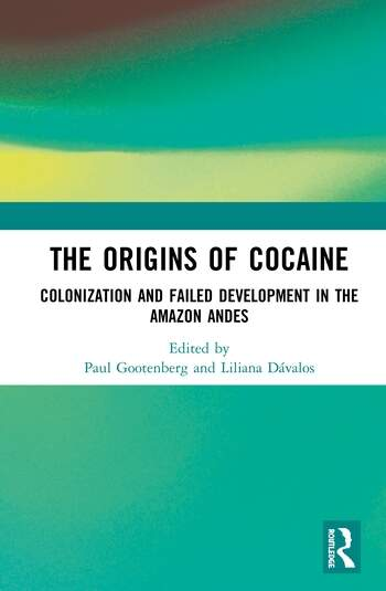 The Origins of Cocaine Colonization and Failed Development in the Amazon Andes book cover
