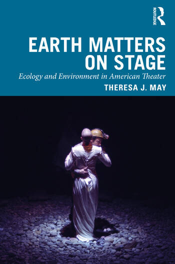 Earth Matters on Stage Ecology and Environment in American Theater book cover