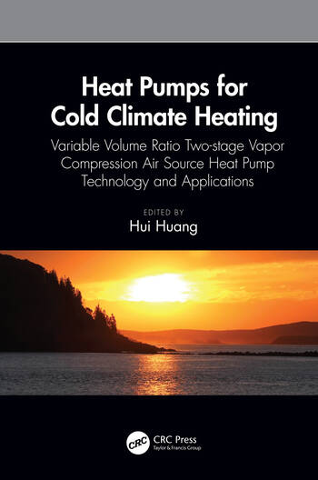 Heat Pumps for Cold Climate Heating Variable Volume Ratio Two-stage Vapor Compression Air Source Heat Pump Technology and Applications book cover