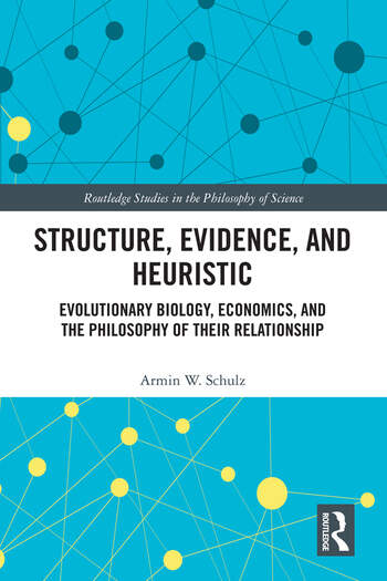 Structure, Evidence, and Heuristic Evolutionary Biology, Economics, and the Philosophy of Their Relationship book cover