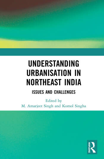 Understanding Urbanisation in Northeast India Issues and Challenges book cover