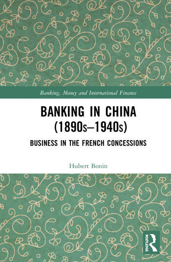 Banking in China 1890s–1940s Business in the French Concessions book cover