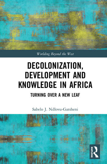 Decolonization, Development and Knowledge in Africa Turning Over a New Leaf book cover