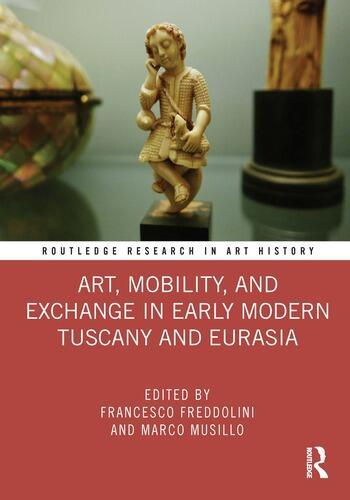 Art, Mobility, and Exchange in Early Modern Tuscany and Eurasia book cover