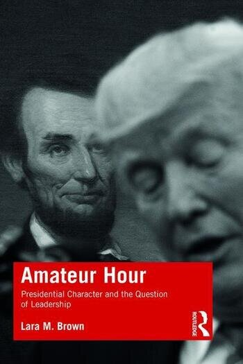 Amateur Hour Presidential Character and the Question of Leadership book cover