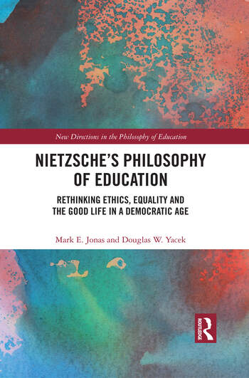 Nietzsche's Philosophy of Education Rethinking Ethics, Equality and the Good Life in a Democratic Age book cover
