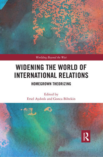 Widening the World of International Relations Homegrown Theorizing book cover