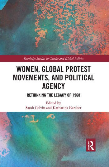 Women, Global Protest Movements, and Political Agency Rethinking the Legacy of 1968 book cover
