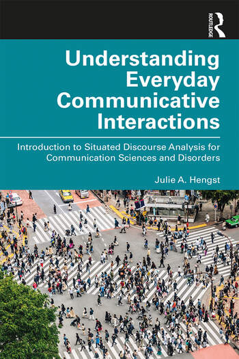 Understanding Everyday Communicative Interactions Introduction to Situated Discourse Analysis for Communication Sciences and Disorders book cover