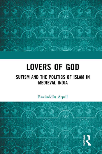Lovers of God Sufism and the Politics of Islam in Medieval India book cover