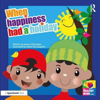 When Happiness Had a Holiday: Supporting Children to Re-Build Positive Family Relationships A Therapeutic Storybook book cover