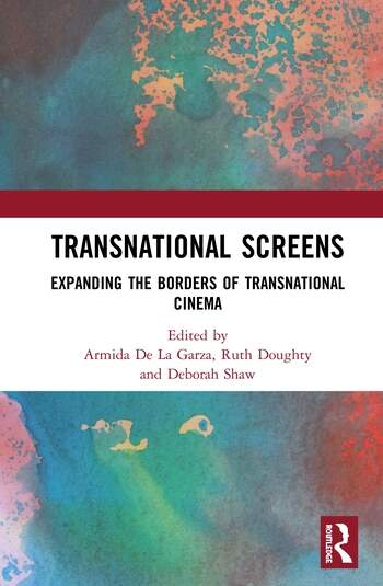 Transnational Screens Expanding the Borders of Transnational Cinema book cover