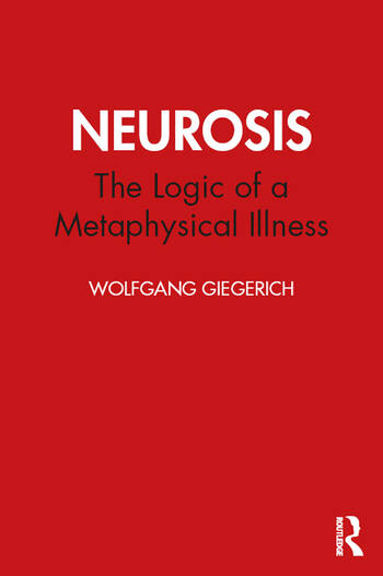 Neurosis The Logic of a Metaphysical Illness book cover