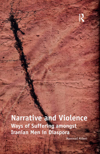 Narrative and Violence Ways of Suffering amongst Iranian Men in Diaspora book cover