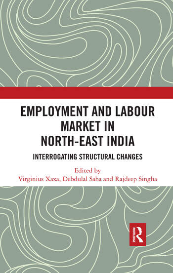 Employment and Labour Market in North-East India Interrogating Structural Changes book cover