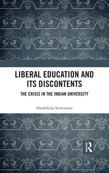 Liberal Education and Its Discontents The Crisis in the Indian University book cover