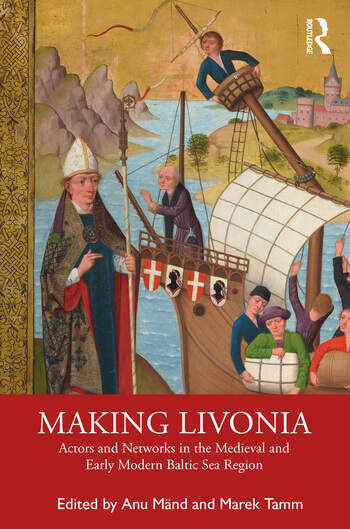 Making Livonia Actors and Networks in the Medieval and Early Modern Baltic Sea Region book cover