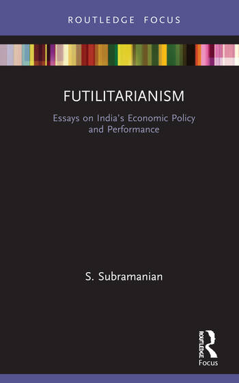Futilitarianism Essays on India's Economic Policy and Performance book cover