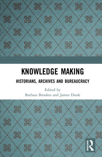 Knowledge Making Historians, Archives and Bureaucracy book cover