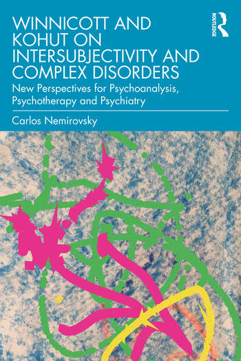 Winnicott and Kohut on Intersubjectivity and Complex Disorders New Perspectives for Psychoanalysis, Psychotherapy and Psychiatry book cover