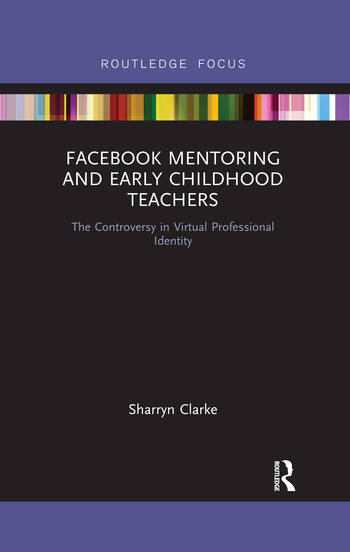 Facebook Mentoring and Early Childhood Teachers The Controversy in Virtual Professional Identity book cover
