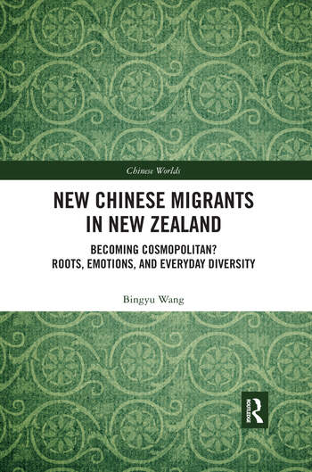 New Chinese Migrants in New Zealand Becoming Cosmopolitan? Roots, Emotions, and Everyday Diversity book cover