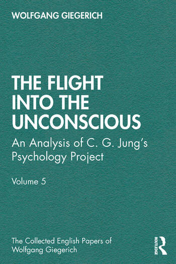 The Flight into The Unconscious An Analysis of C. G. Jung's Psychology Project, Volume 5 book cover