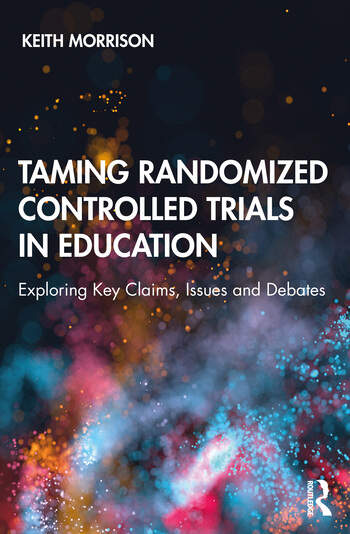 Taming Randomized Controlled Trials in Education Exploring Key Claims, Issues and Debates book cover