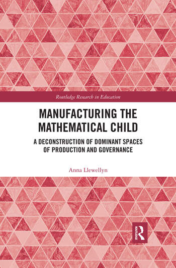 Manufacturing the Mathematical Child A Deconstruction of Dominant Spaces of Production and Governance book cover