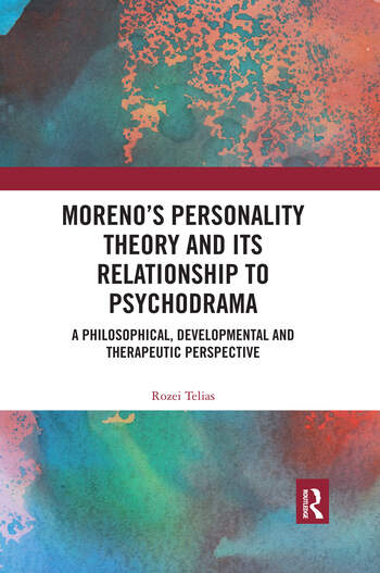 Moreno's Personality Theory and its Relationship to Psychodrama A Philosophical, Developmental and Therapeutic Perspective book cover