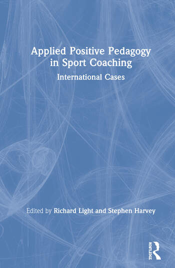 Applied Positive Pedagogy in Sport Coaching International Cases book cover