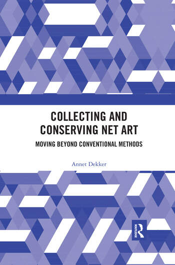Collecting and Conserving Net Art Moving beyond Conventional Methods book cover