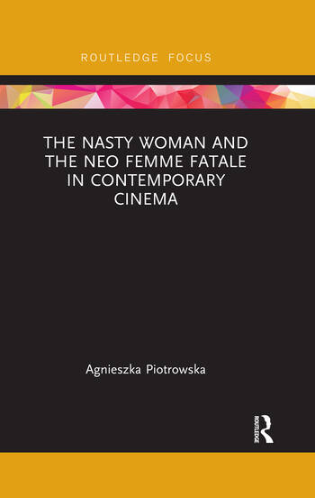 The Nasty Woman and The Neo Femme Fatale in Contemporary Cinema book cover