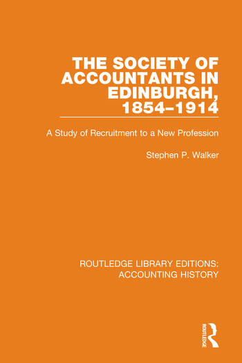 The Society of Accountants in Edinburgh, 1854-1914 A Study of Recruitment to a New Profession book cover