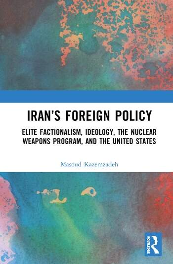 Iran's Foreign Policy Elite Factionalism, Ideology, the Nuclear Weapons Program, and the United States book cover
