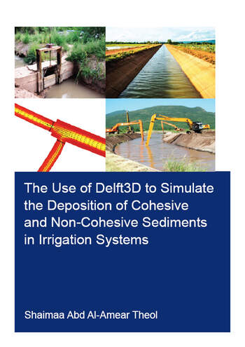 The Use of Delft3D to Simulate the Deposition of Cohesive and Non-Cohesive Sediments in Irrigation Systems book cover