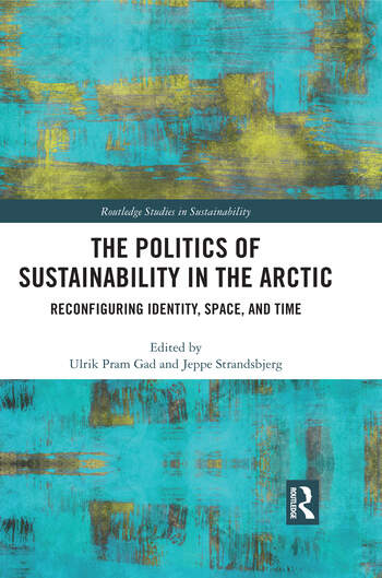 The Politics of Sustainability in the Arctic Reconfiguring Identity, Space, and Time book cover