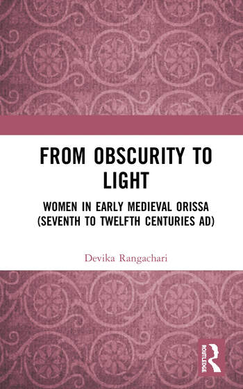 From Obscurity to Light Women in Early Medieval Orissa (Seventh to Twelfth Centuries AD) book cover
