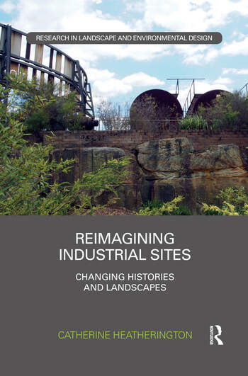 Reimagining Industrial Sites Changing Histories and Landscapes book cover