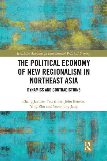 The Political Economy of New Regionalism in Northeast Asia Dynamics and Contradictions book cover