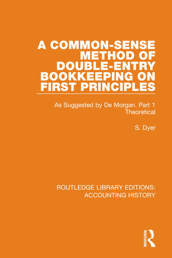 A Common-Sense Method of Double Entry Bookkeeping on First Principles As Suggested by De Morgan. Part 1 Theoretical book cover