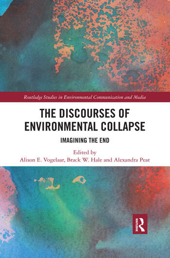 The Discourses of Environmental Collapse Imagining the End book cover