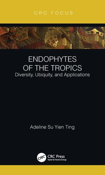 Endophytes of the Tropics Diversity, Ubiquity and Applications book cover